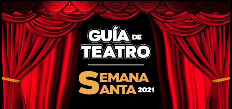 guia teatro para semana santa 2021 madrid planes familia musicales comedia infantil online entradas critica recomendacion